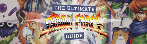 The Ultimate Shining Force Guide